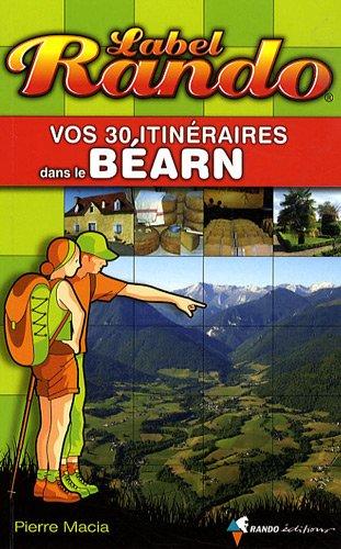 Vos 30 itinéraires dans le Béarn par Pierre Macia