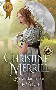 La verdad sobre lady Felkirk par Christine Merrill
