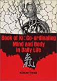 Book of Ki: Co-Ordinating Mind and Body in Daily Life by Koichi Tohei (1976-11-06)