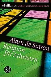 Religion für Atheisten: Vom Nutzen der Religion für das Leben