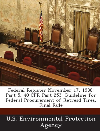 Federal Register November 17, 1988: Part 5, 40 Cfr Part 253: Guideline for Federal Procurement of Retread Tires, Final Rule