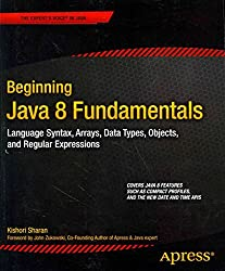 [(Beginning Java 8 Fundamentals : Language Syntax, Arrays, Data Types, Objects, and Regular Expressions)] [By (author) Kishori Sharan] published on (June, 2014)