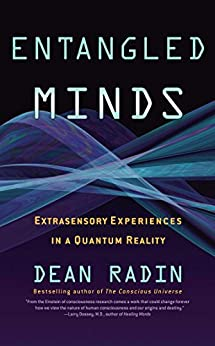 Entangled Minds: Extrasensory Experiences in a Quantum Reality by [Radin, Dean]