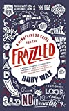 A Mindfulness Guide for the Frazzled by Ruby Wax (2016-01-07)