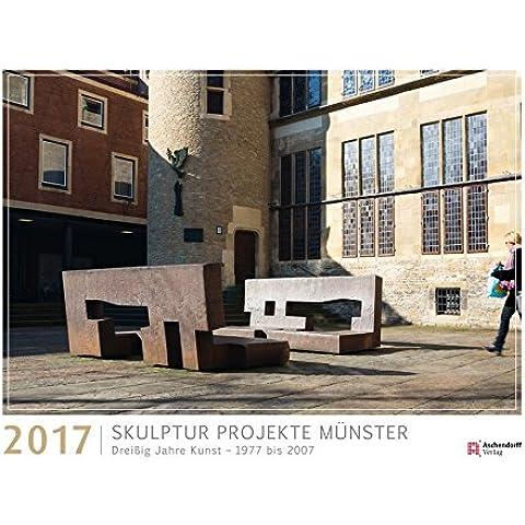Skulpturen-Projekte Kalender 2017: Dreißig Jahre Kunst 1977-2007