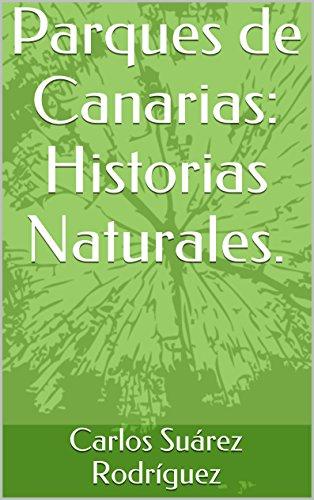 Parques de Canarias: Historias Naturales. por Carlos Suárez  Rodríguez