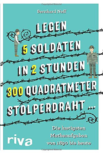 """""""Legen 5 Soldaten in 2 Stunden 300 Quadratmeter Stolperdraht ..."""": Die lustigsten Matheaufgaben von 1890 bis heute"""