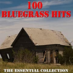 100 Bluegrass Hits - The Essential Collection (Amazon Edition)