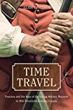 Time Travel: Tourism and the Rise of the Living History Museum in Mid-Twentieth-Century Canada