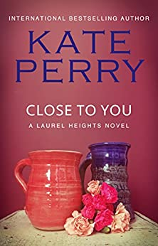 Close to You (A Laurel Heights Novel Book 2) (English Edition) von [Perry, Kate]