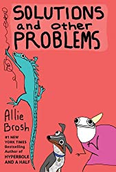 Solutions and Other Problems by Allie Brosh (2017-09-07)