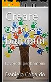 Creare con i bambini: Lavoretti per bambini