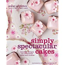 Simply Spectacular Cakes: Beautiful Designs for Irresistible Cakes and Cookies by Peggy Porschen (2010-04-13)