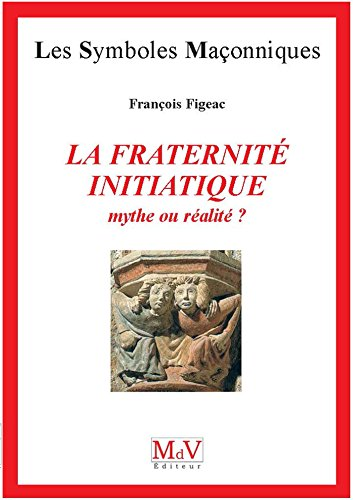 N.23 La fraternité initiatique : mythe ou réalité ? (Symboles Maçonnique) par François Figeac