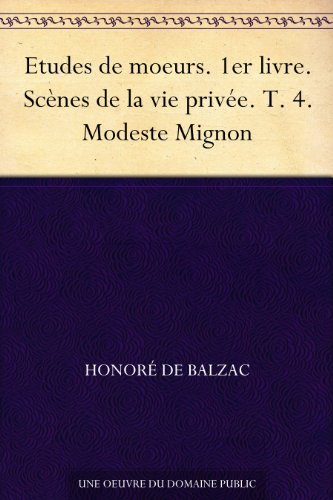 Couverture du livre Etudes de moeurs. 1er livre. Scènes de la vie privée. T. 4. Modeste Mignon