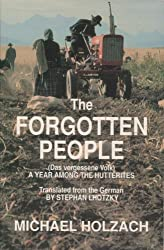The Forgotten People: A Year Among the Hutterites (Das Vergessene Volk) by Michael Holzach (1993-11-02)