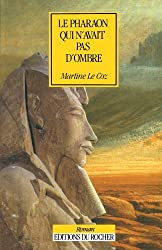 Le Pharaon qui n'avait pas d'ombre by Martine le Coz (1999-03-10)