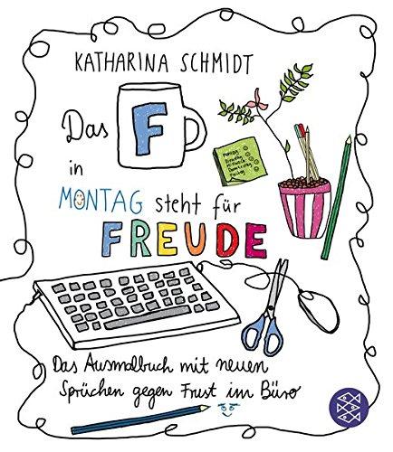 Das 'F' in Montag steht für Freude: Das Ausmalbuch mit neuen Sprüchen gegen Frust im Büro - Fin Montage
