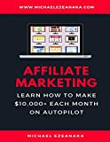 Affiliate Marketing: Learn How to Make $10,000+ Each Month on Autopilot.