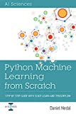 #2: Python Machine Learning: Python Machine Learning From Scratch: Step by Step Guide with Scikit-Learn and TensorFlow