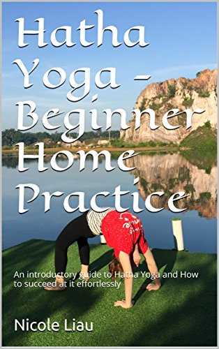 Hatha Yoga - Beginner Home Practice: An introductory guide ...