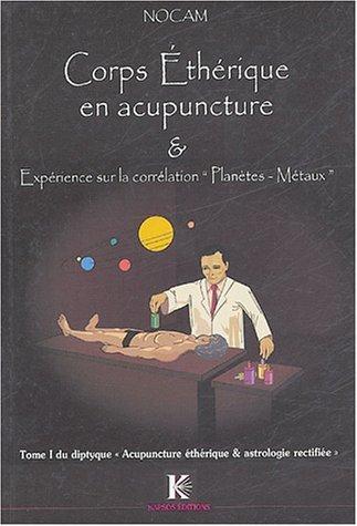Corps Ethérique en acupuncture et expérience sur la correspondance planètes-métaux : Tome 1 du diptyque : de Nocam (10 septembre 2004) Broché