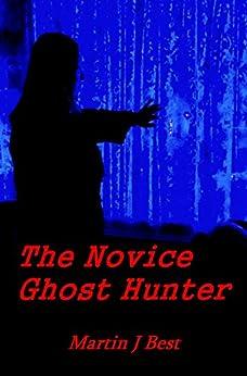 The Novice Ghost Hunter by [Best, Martin J.]