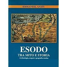 Esodo. Tra mito e storia: Archeologia, esegesi e geografia storica (Italian Edition)