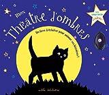 Mon Théâtre d'ombres - Un livre à éclairer pour animer ses histoires !