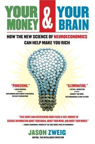 Your Money and Your Brain: How the New Science of Neuroeconomics Can Help Make You Rich by Zweig, Jason (2008) Paperback