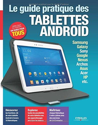 le-guide-pratique-tablettes-android-samsung-galaxy-sony-google-nexus-archos-asus-acer-hp-etc-debutan
