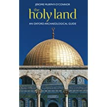 The Holy Land: An Oxford Archaeological Guide (Oxford Archaeological Guides): An Oxford Archaeological Guide from Earliest Times to 1700