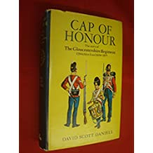 Cap of Honour: The Story of the Gloucestershire Regiment 1694-1975