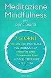 Meditazione : 2 Libris in 1 - Meditazione y Mindfulness Per Principianti - 7 Giorni per una Vita più Felice più Tranquilla - Alleviare lo Stress, Tornare a uno Stato di Pace Interiore e Felicità