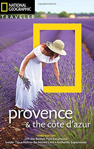 National Geographic Traveler: Provence and the Cote d'Azur, 3rd Edition: Provence and the Cote D'azur (National Geographic Traveller)