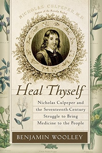 Heal Thyself: Nicholas Culpeper and the Seventeenth-Century Struggle to Bring Medicine to the People