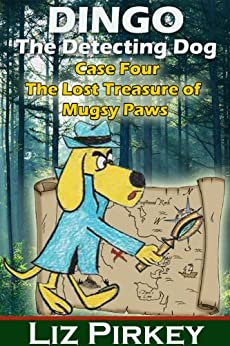 Dingo the Detecting Dog:Case Four-The Lost Treasure of Mugsy Paws by [Pirkey, Liz]