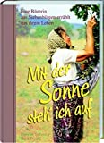 Mit der Sonne steh' ich auf auf: Eine Bäuerin aus Siebenbürgen erzählt aus ihrem Leben (Literatur aus Siebenbürgen) - Werner Schmitz, Sara Dootz