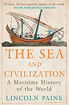 The Sea and Civilization: A Maritime History of the World (English Edition) par [Paine, Lincoln]