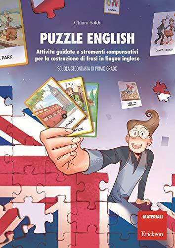 Puzzle English. Attività guidate e strumenti compensativi per la costruzione di frasi in lingua inglese. Scuola secondaria di primo grado (I materiali)