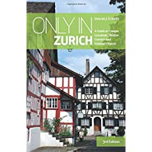 Only in Zurich: A Guide to Unique Locations, Hidden Corners and Unusual Objects (Only in Guides)
