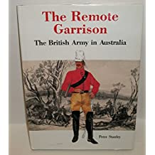 The Remote Garrison by Peter Stanley (1-Dec-1986) Hardcover