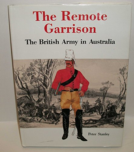 The Remote Garrison by Peter Stanley (1-Dec-1986) Hardcover (Stanley Remote)