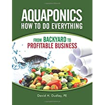 Aquaponics How to Do Everything: From Backyard to Profitable Business