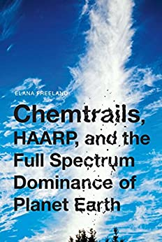 Chemtrails, HAARP, and the Full Spectrum Dominance of Planet Earth par [Freeland, Elana]