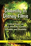 Diversity in Disney Films: Critical Essays on Race, Ethnicity, Gender, Sexuality and Disability (Critical Essays on Race, Ethny)