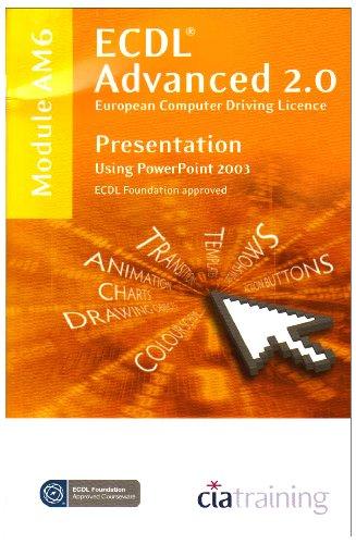 ECDL Advanced Syllabus 2.0 Module AM6 Presentation Using PowerPoint 2003 (Ecdl Advanced 20) Ip Office-modulen