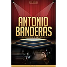 Antonio Banderas Unauthorized & Uncensored (All Ages Deluxe Edition with Videos) (English Edition)