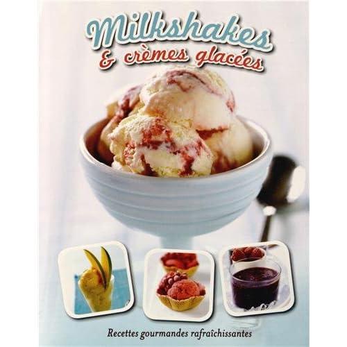 Milkshakes & crèmes glacées : Recettes gourmandes rafraîchissantes