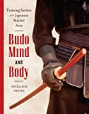 Budo Mind and Body: Training Secrets of the Japanese Martial Arts